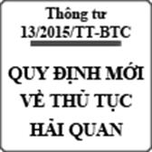 Thông tư quy định về thủ tục hải quan với hàng hóa xuất nhập khẩu số 13/2015/TT-BTC