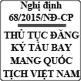 Nghị định quy định đăng ký quốc tịch và quyền đối với tàu bay số 68/2015/NĐ-CP
