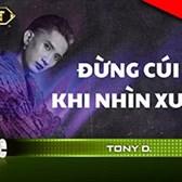 Lời bài hát Đừng Cúi Đầu Khi Nhìn Xuống - Tony D