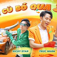 Lời bài hát Chuyện cũ bỏ qua 3 - Trúc Nhân, Ricky Star, MIRINDA