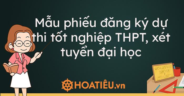 Mẫu phiếu đăng ký dự thi tốt nghiệp THPT, xét tuyển đại học 2021