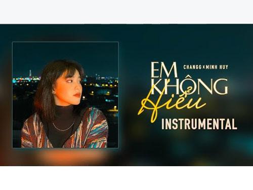 Bài hát Em không hiểu - Changg ft Minh Huy