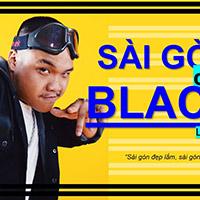 Lời bài hát Sài Gòn Có Em - Blacka
